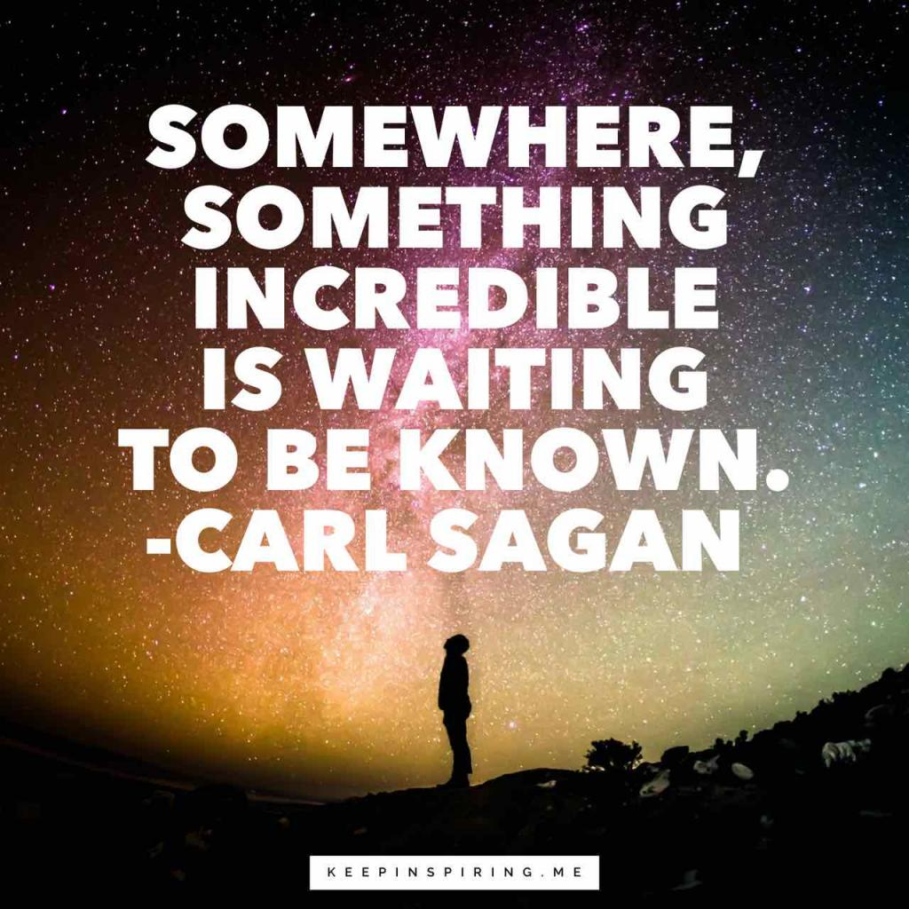 "Carl Sagan creativity quote ""Somewhere, something incredible is waiting to be known"""