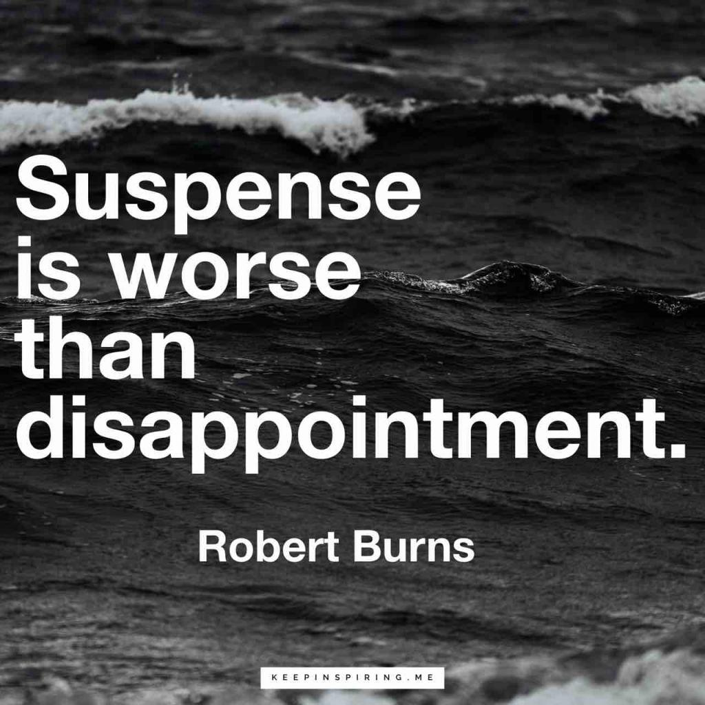 "Robert Burns disappointment quote ""Suspense is worse than disappointment"""