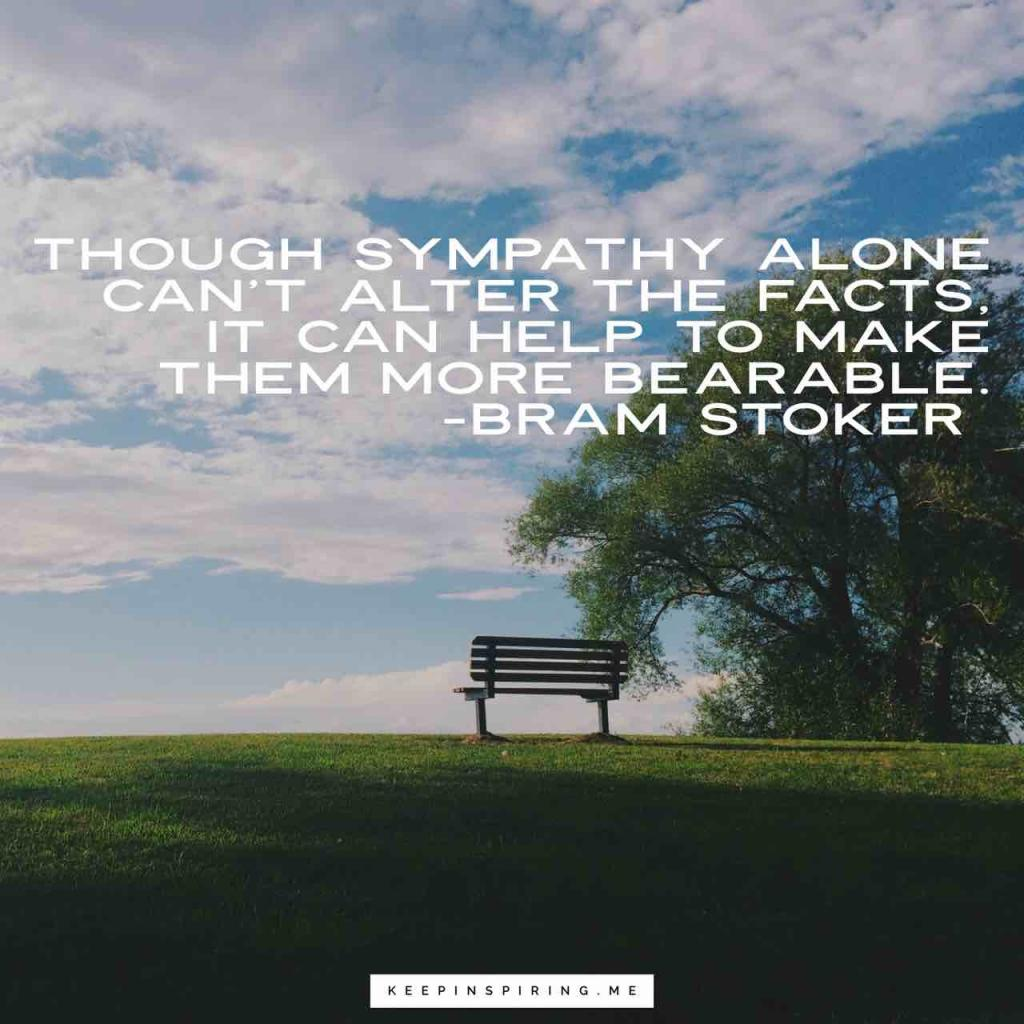 """Bram Stoker quote """"Though sympathy alone can't alter facts, it can help to make them more bearable"""""""