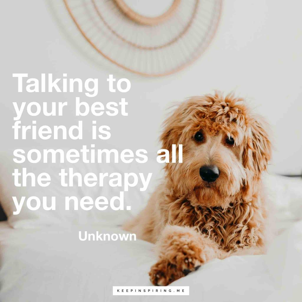 """Talking to your best friend is sometimes all the therapy you need"""