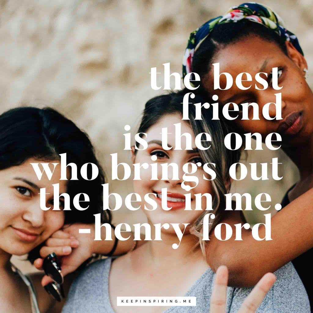 "Henry Ford quote ""The best friend is the one who brings out the best in me"""