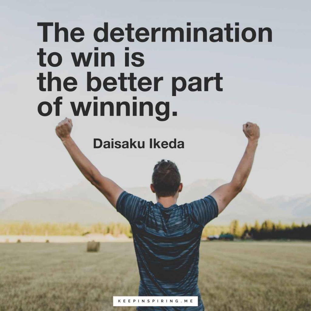 "Daisaku Ikeda quote ""The determination to win is the better part of winning"""