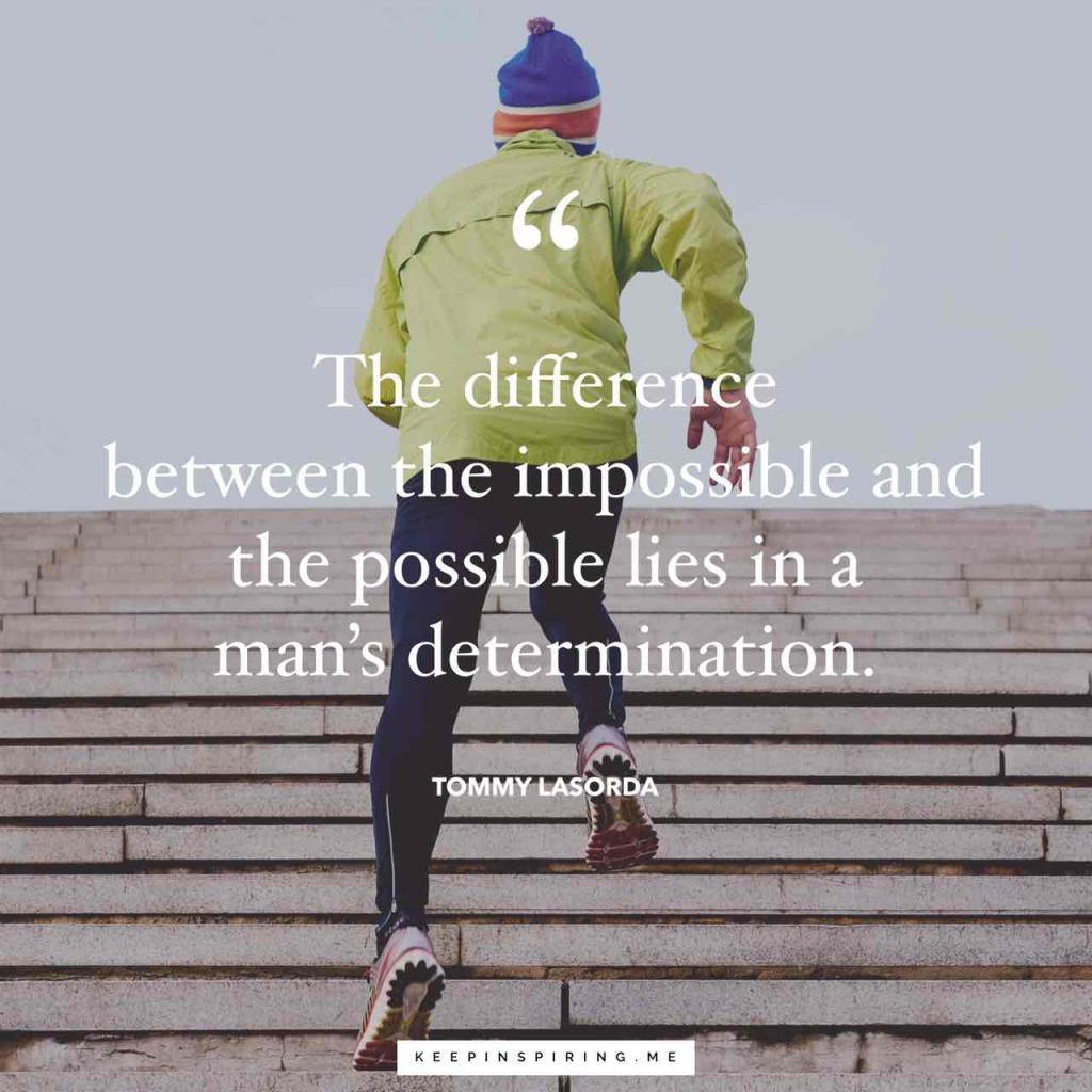 "Tommy Lasorda quote ""The difference between the impossible and the possible lies in a man's determination"""