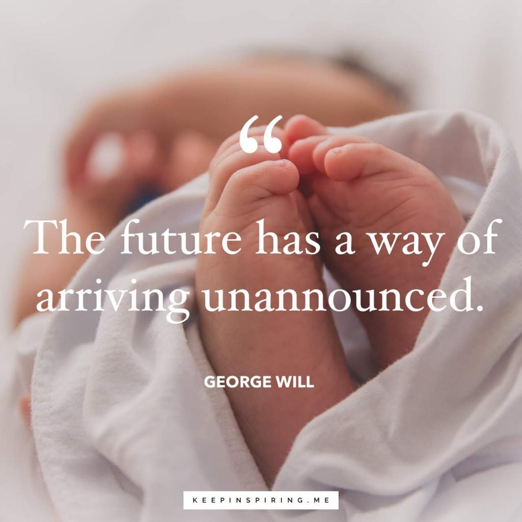 "George Will change quote""The future has a way of arriving unannounced"""
