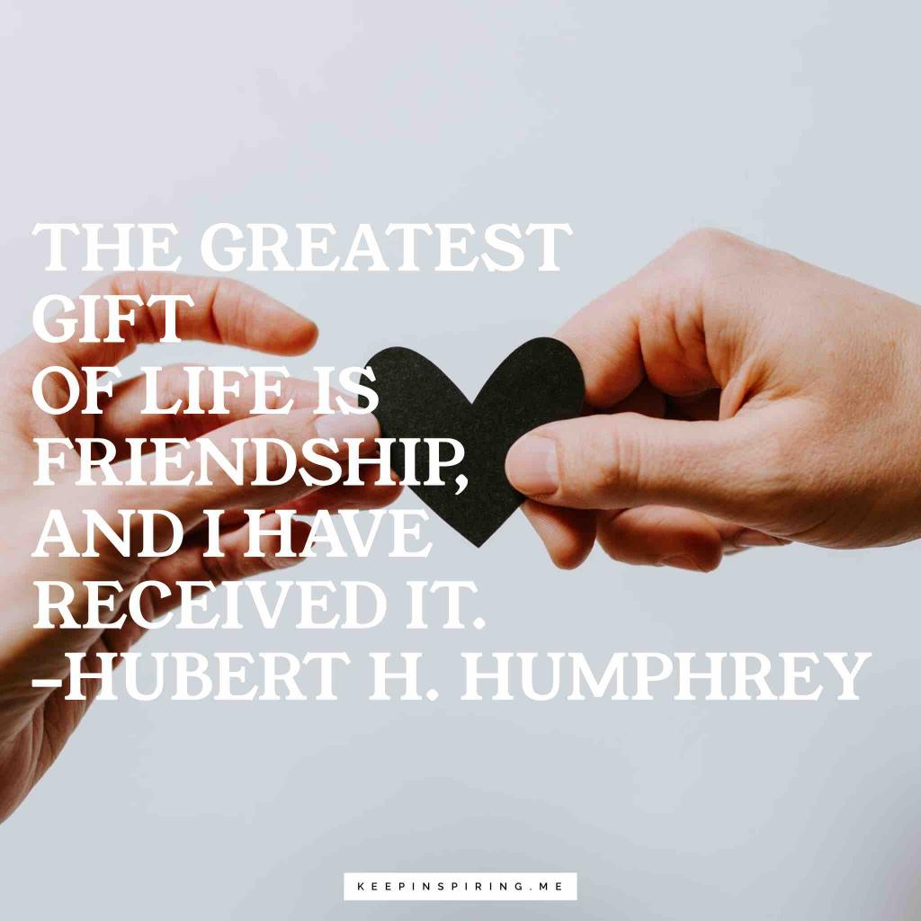 "Hubert Humphrey quote ""The greatest gift of life is friendship, and I have received it"""