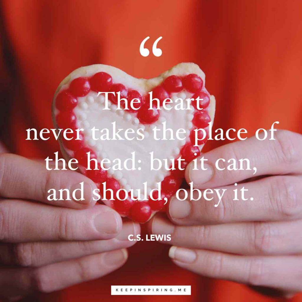 """The heart never takes the place of the head: but it can, and should, obey it"""