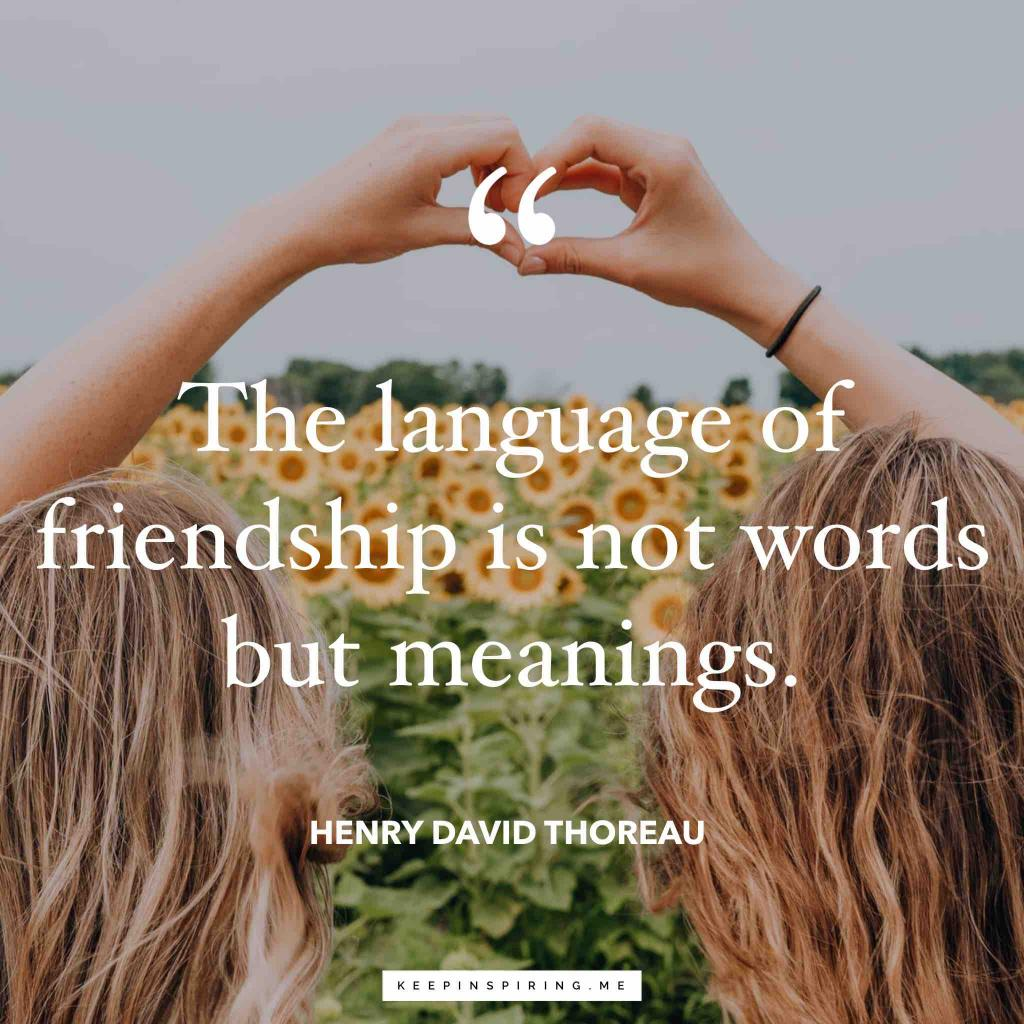 "Thoreau friendship quote ""The language of friendship is not words but meanings"""