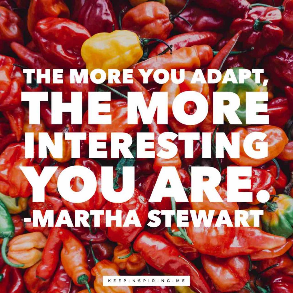 "Martha Stewart quote ""The more you adapt, the more interesting you are"""