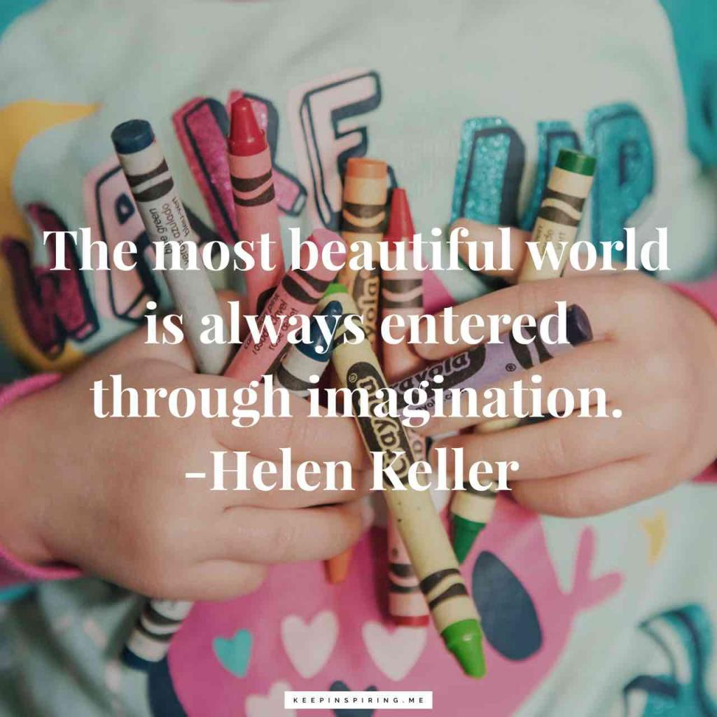 "Helen Keller quote ""The most beautiful world is always entered through imagination"""