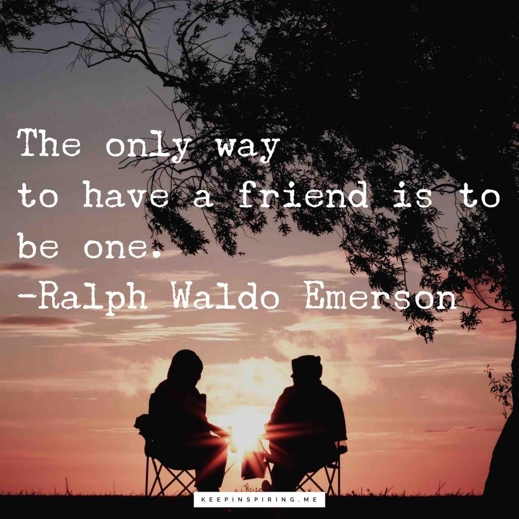 "Ralph Waldo Emerson quote ""The only way to have a friend is to be one"""