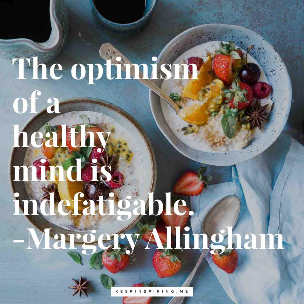 "Margery Allingham optimism quote ""The optimism of a healthy mind is indefatigable"""