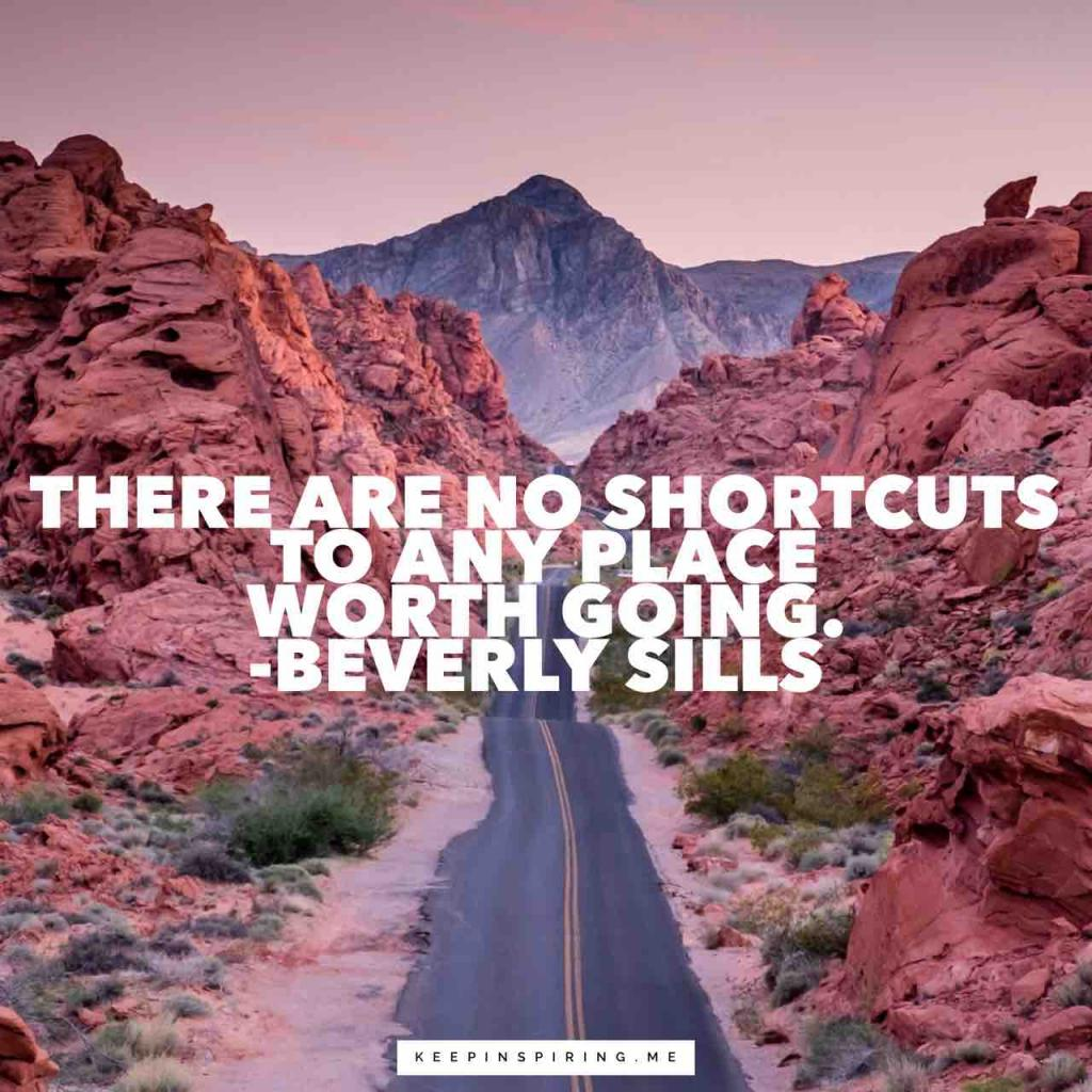 "Beverly Sills determination quote ""There are no shortcuts to any place worth going"""