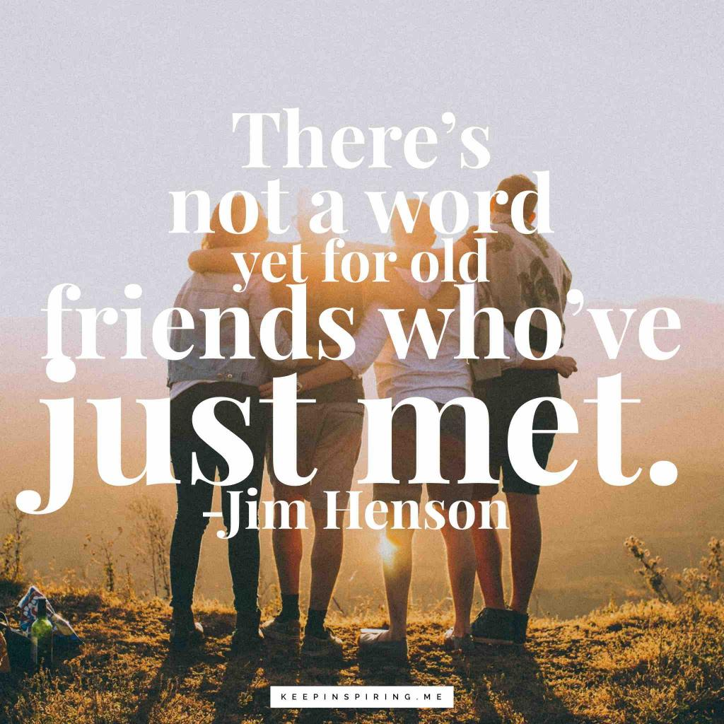 "Jim Henson quote ""There's not a word yet for old friends who've just met"""