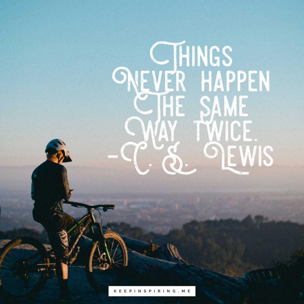 "C.S. Lewis quote ""Things never happen the same way twice"""