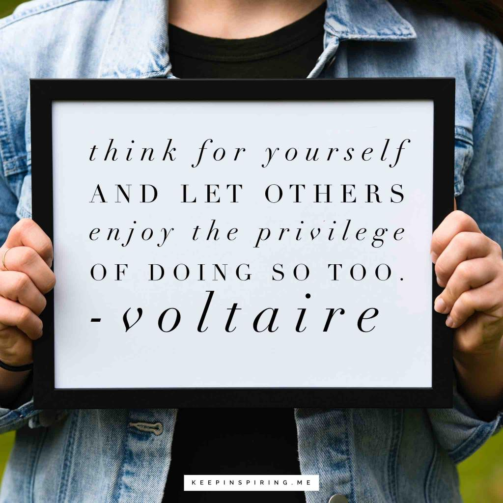 """Voltaire quote """"Think for yourself and let others enjoy the privilege of doing so too"""""""