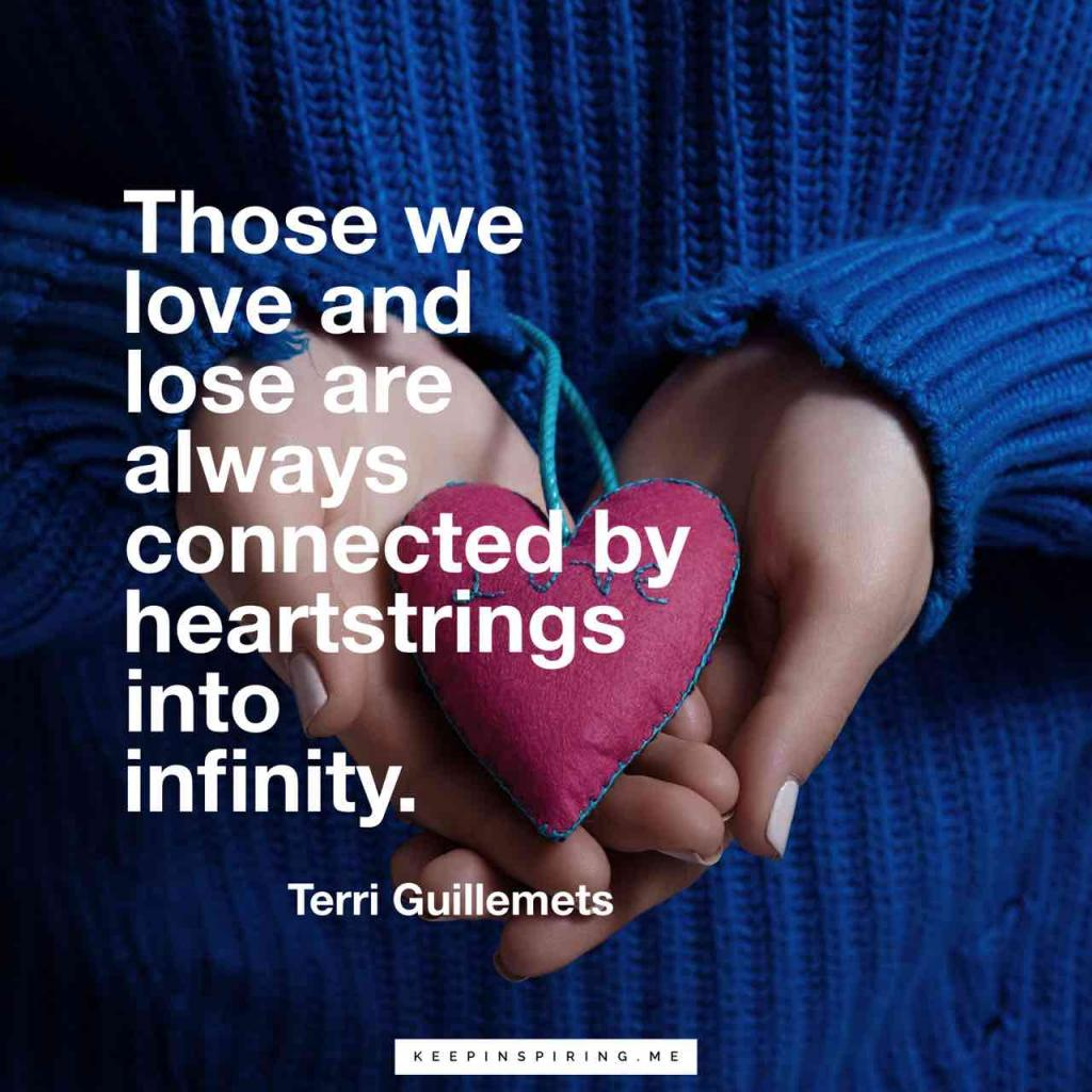 """Terri Guillemets sympathy quote """"Those we love and lose are always connected by heartstrings into infinity"""""""