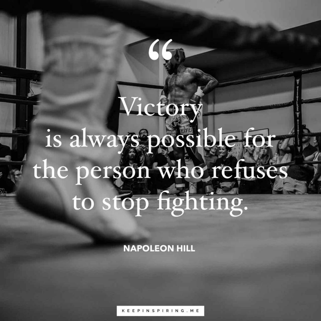 "Napoleon Hill determination quote ""Victory is always possible for the person who refuses to stop fighting"""