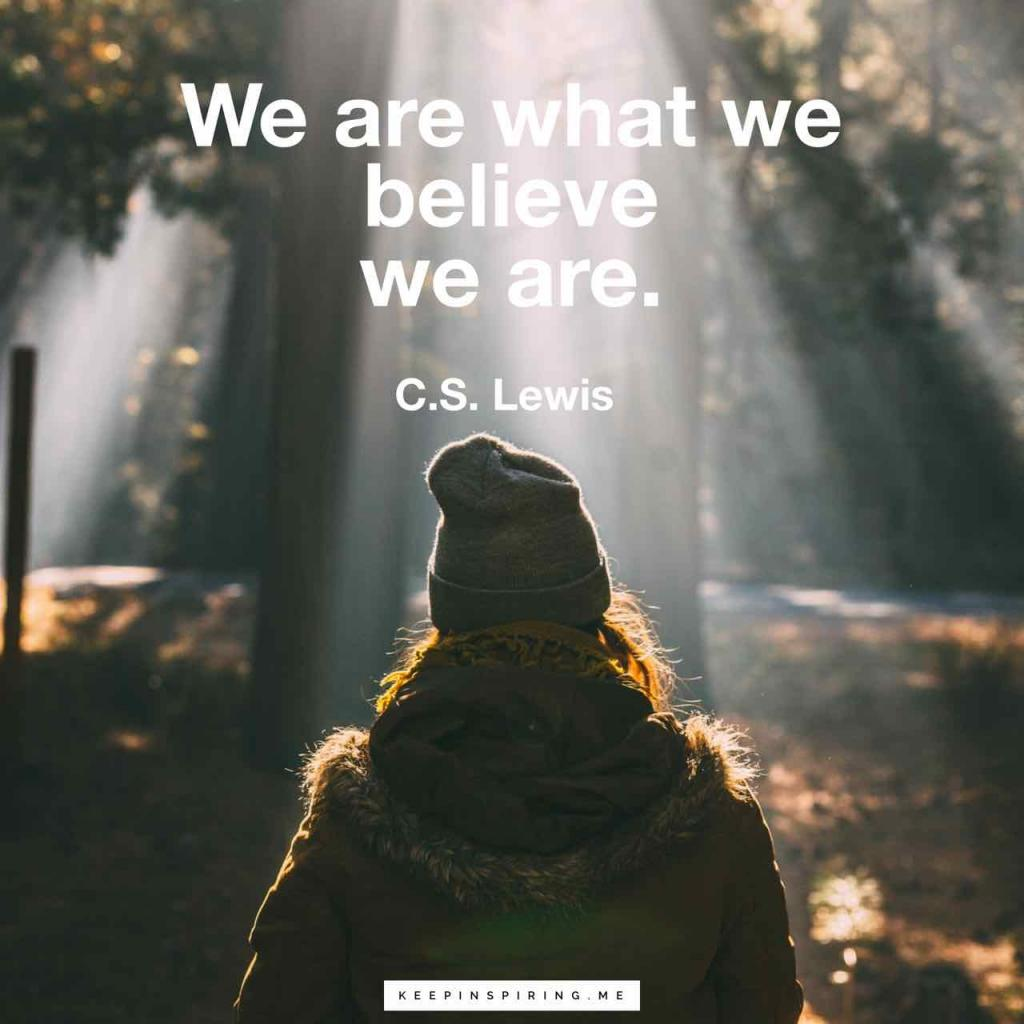 "C.S. Lewis quote ""We are what we believe we are"""