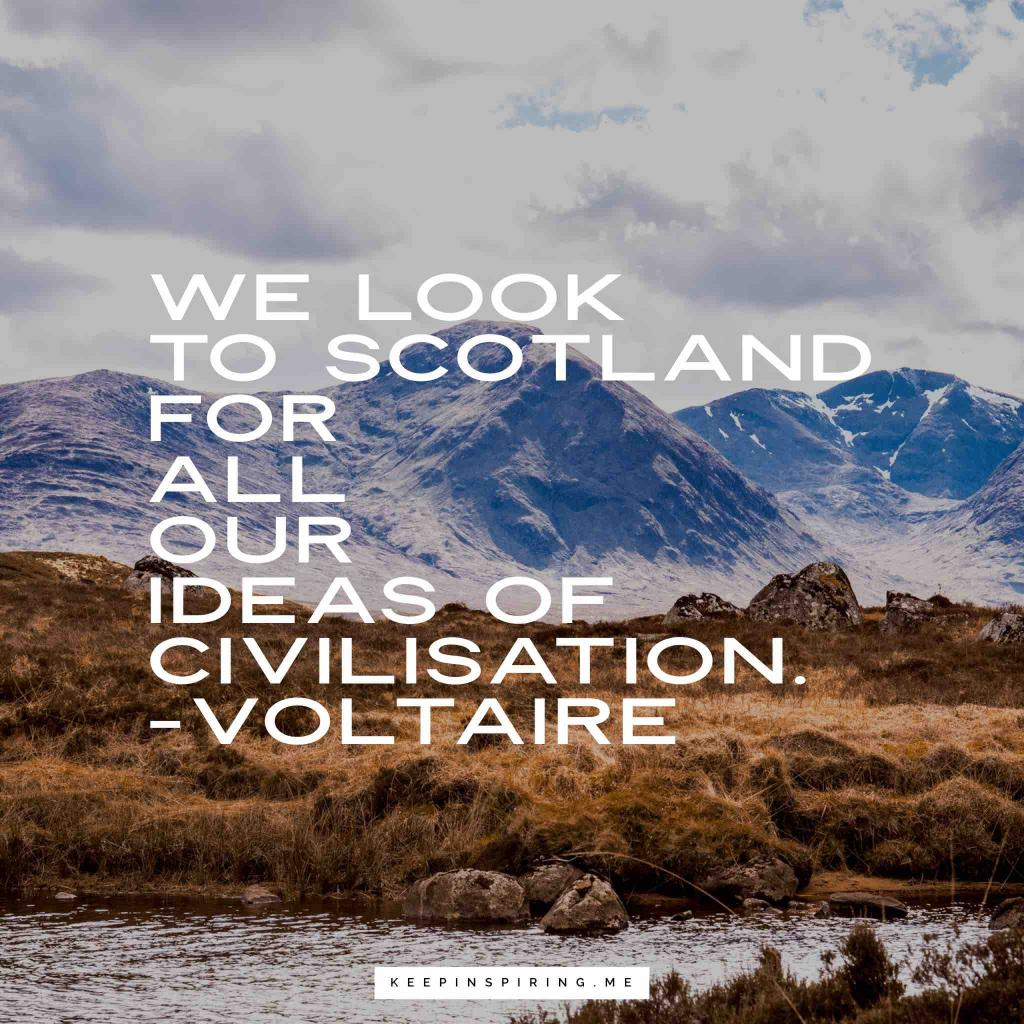 """""""We look to Scotland for all our ideas of civilization"""""""
