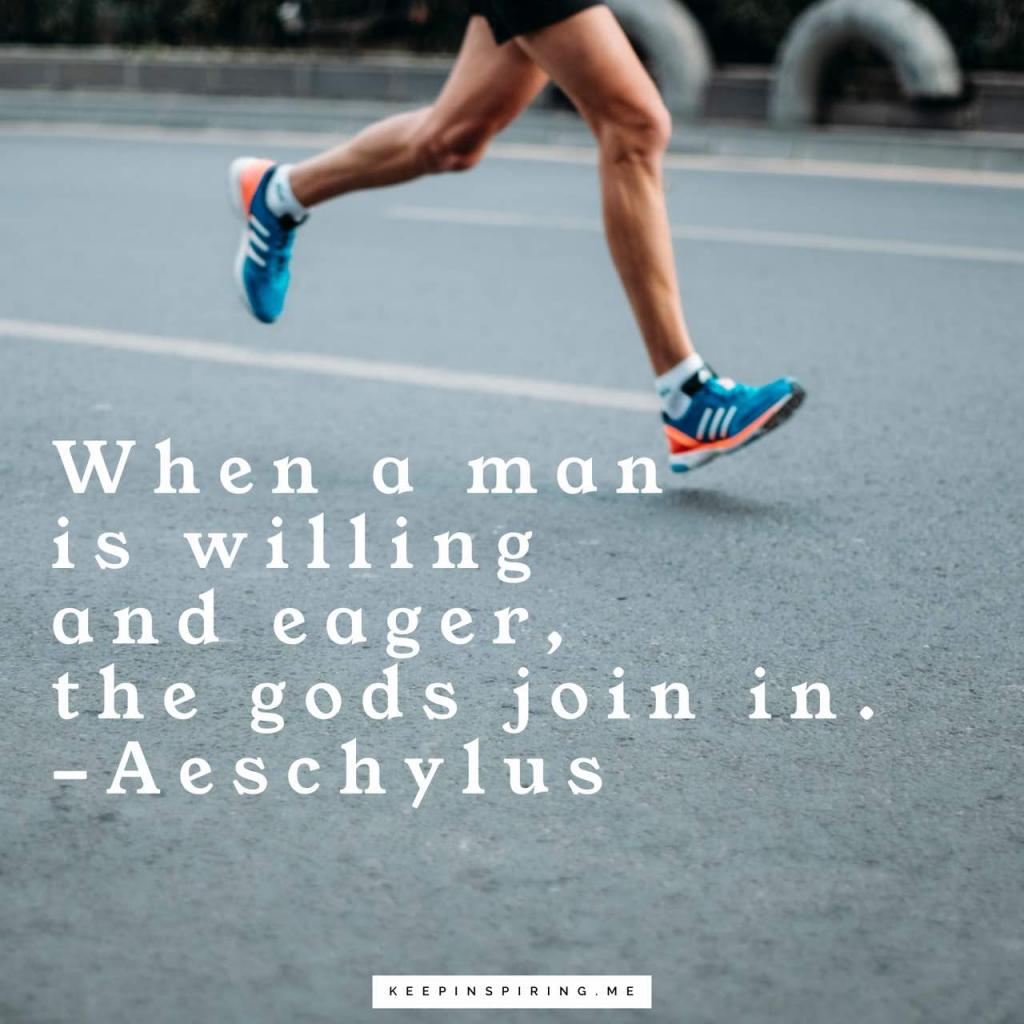 "Aeschylus quote ""When a man is willing and eager, the gods join in"""