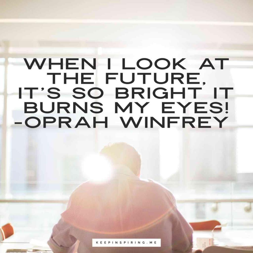 "Oprah optimistic quote ""When I look at the future, it's so bright it burns my eyes!"""