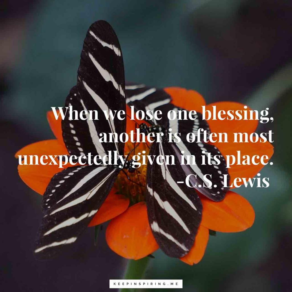 """When we lose one blessing, another is often most unexpectedly given in its place"""