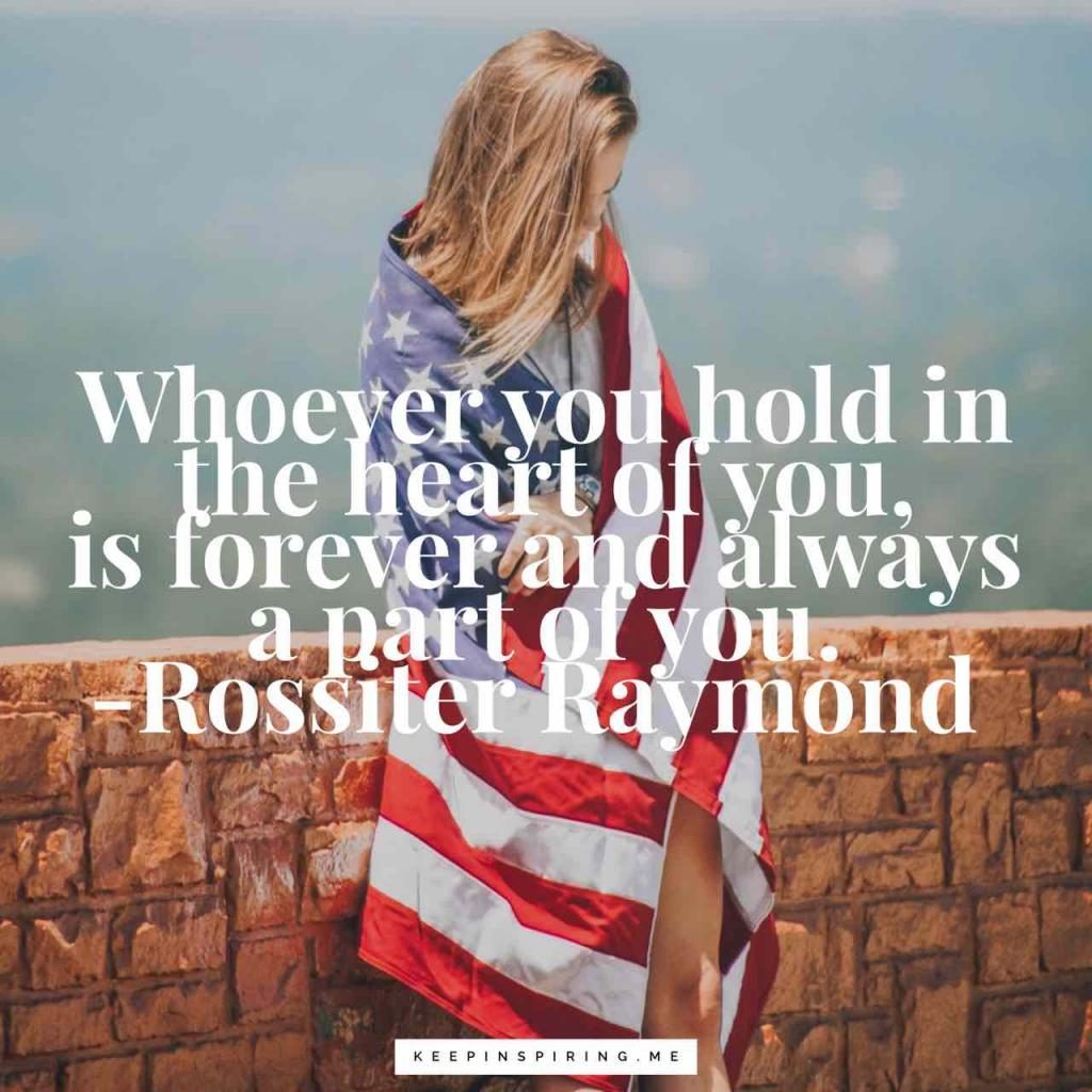 """Rossiter Raymond quote """"Whoever you hold in the heart of you, isforever and alwaysa part of you"""""""