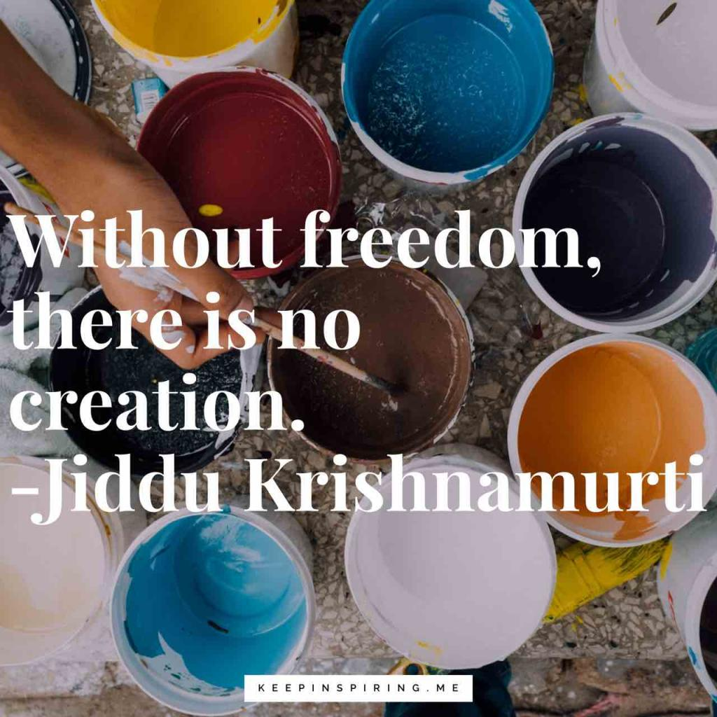 "Jiddu Krishnamurti creativity quote ""Without freedom, there is no creation"""
