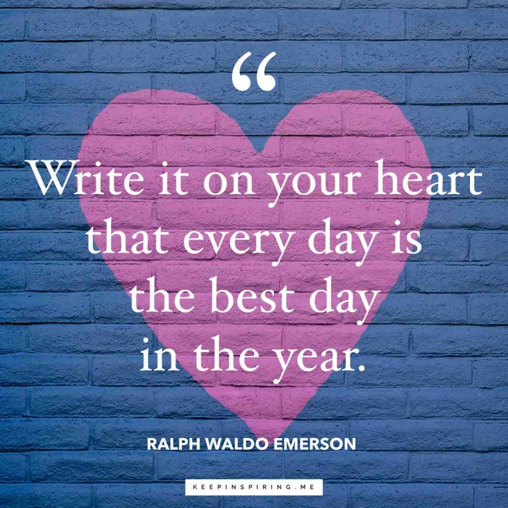 "Ralph Waldo Emerson quote ""Write it on your heart that every day is the best day in the year"""