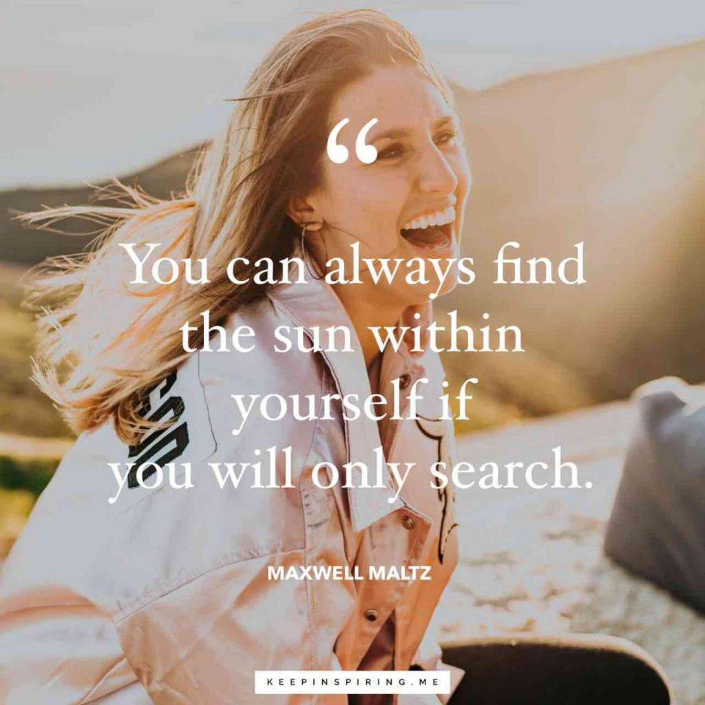 """Maxwell Maltz quote """"You can always find the sun within yourself if you will only search"""""""