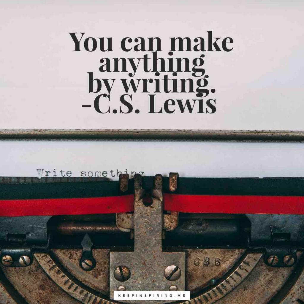 "C.S. Lewis writing quote ""You can make anything by writing"""