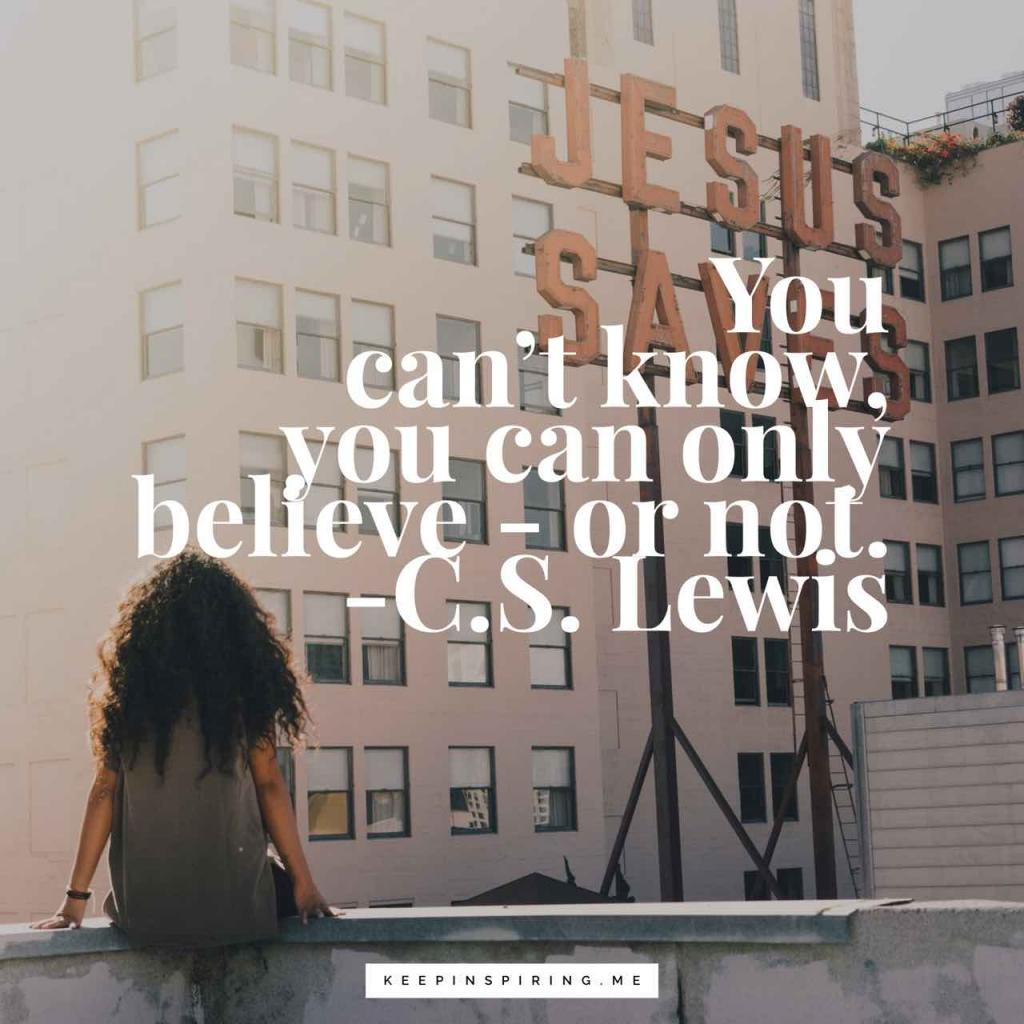 "C.S. Lewis quote ""You can't know, you can only believe - or not"""