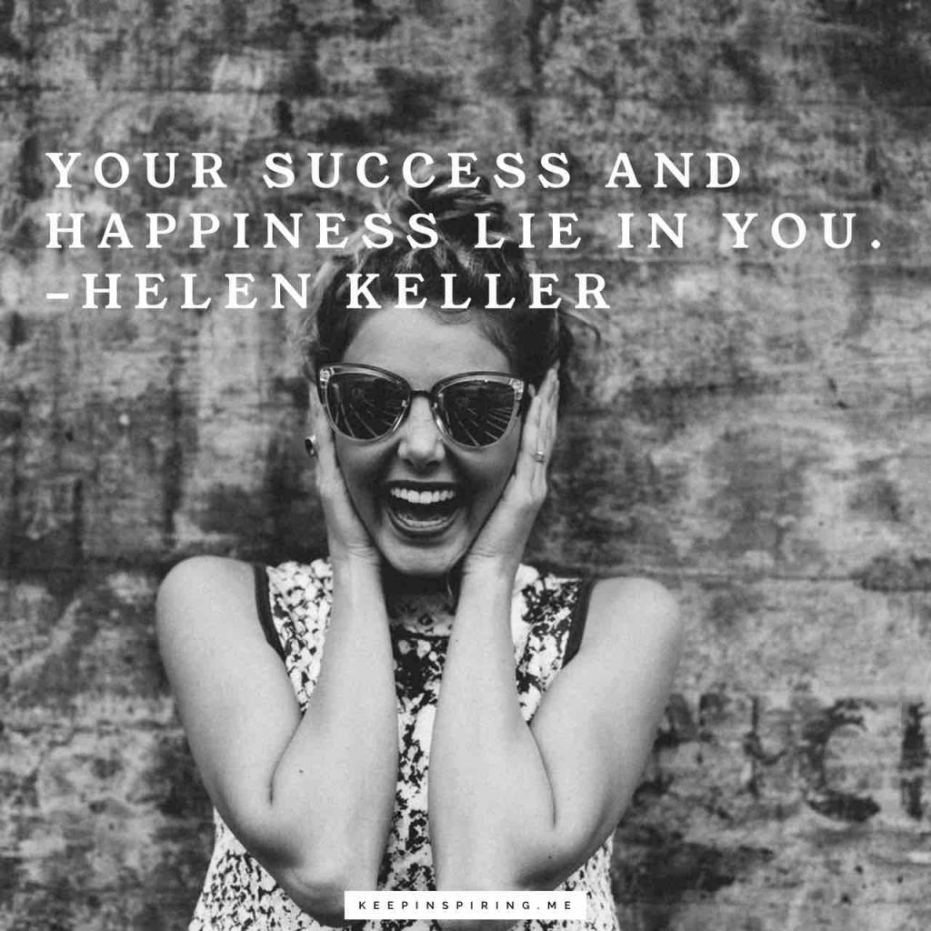 "Helen Keller quote ""Your success and happiness lie in you"""