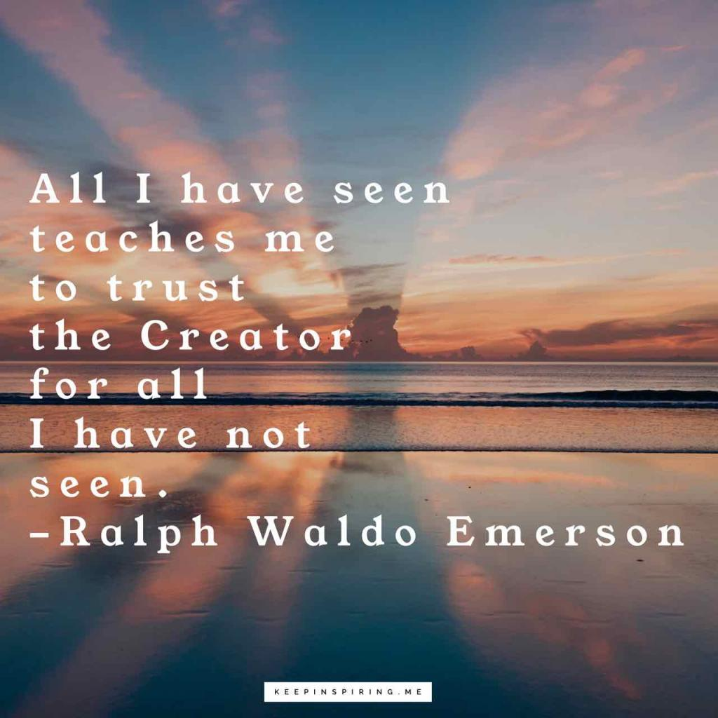 """All I have seen teaches me to trust the Creator for all I have not seen"""