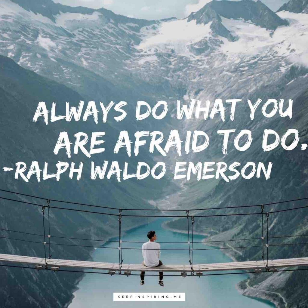 "Ralph Waldo Emerson quote ""Always do what you are afraid to do"""