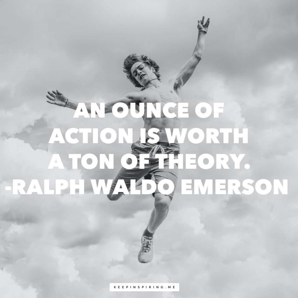 "Ralph Waldo Emerson quote ""An ounce of action is worth a ton of theory"""