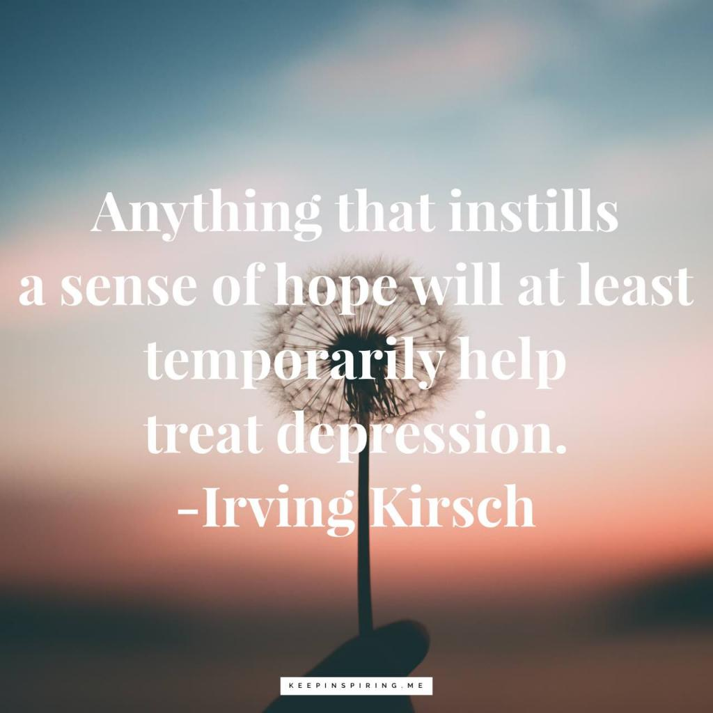 """Anything that instills a sense of hope will at least temporarily help treat depression"""
