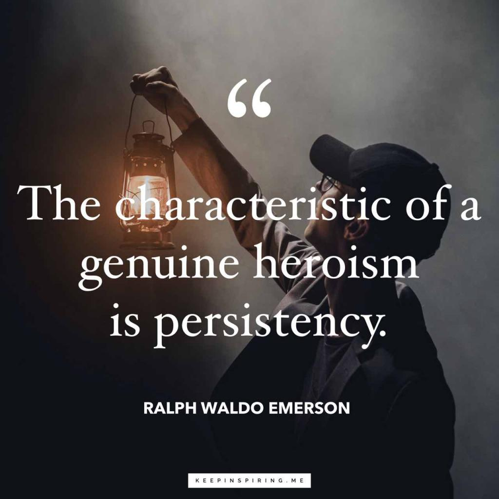 "Ralph Waldo Emerson quote ""The characteristic of a genuine heroism is its persistency"""