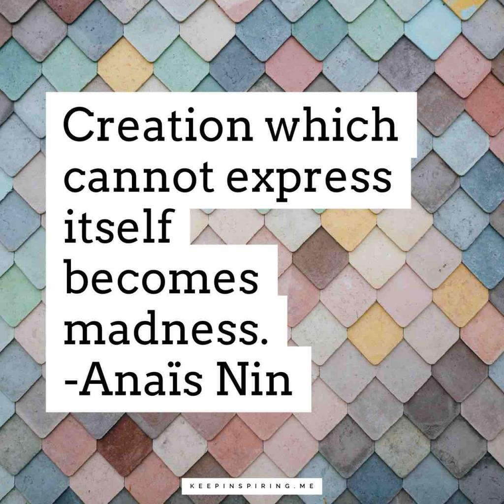 """""""Creation which cannot express itself becomes madness"""""""