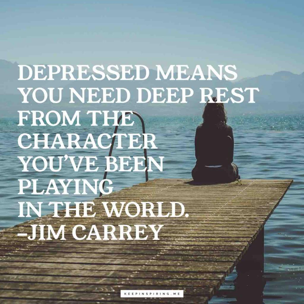 """Depressed means you need deep rest from the character you've been playing in the world"""