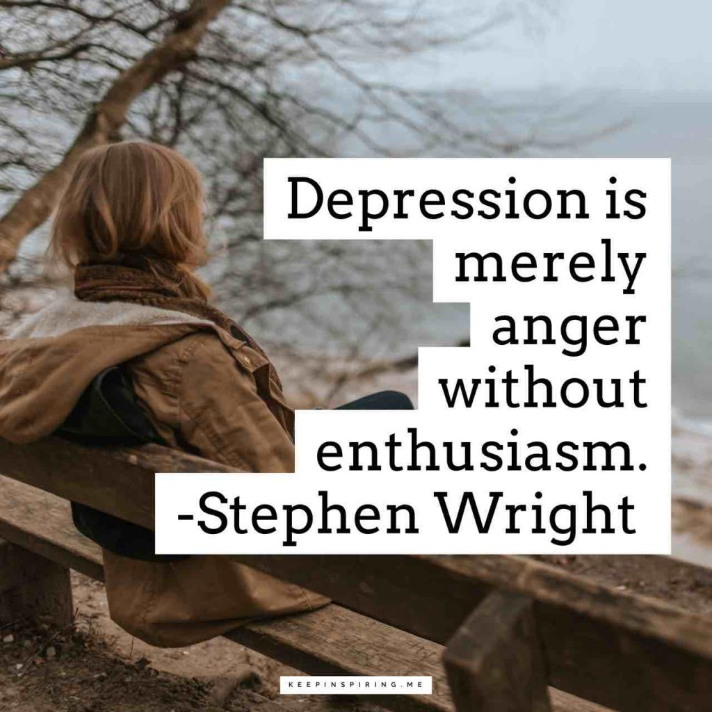 "Stephen Wright depression quote ""Depression is merely anger without enthusiasm"""