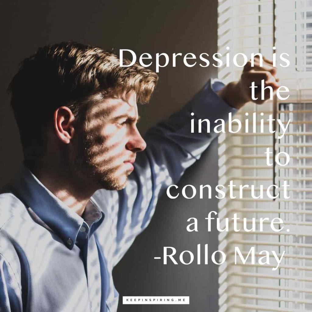 "Rollo May depression quote ""Depression is the inability to construct a future"""
