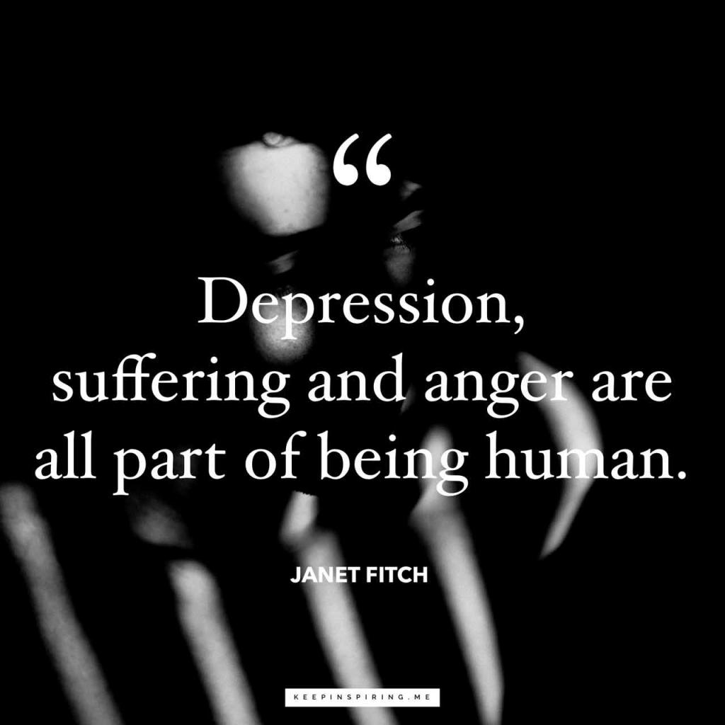 "Janet Fitch quote ""Depression, suffering and anger are all part of being human"""