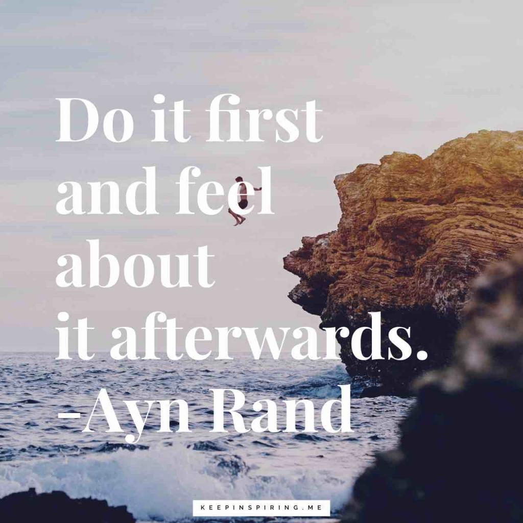 "Ayn Rand quote ""Do it first and feel about it afterwards"""