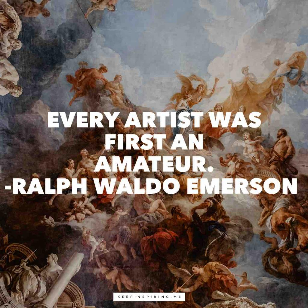 "Ralph Waldo Emerson quote ""Every artist was first an amateur"""