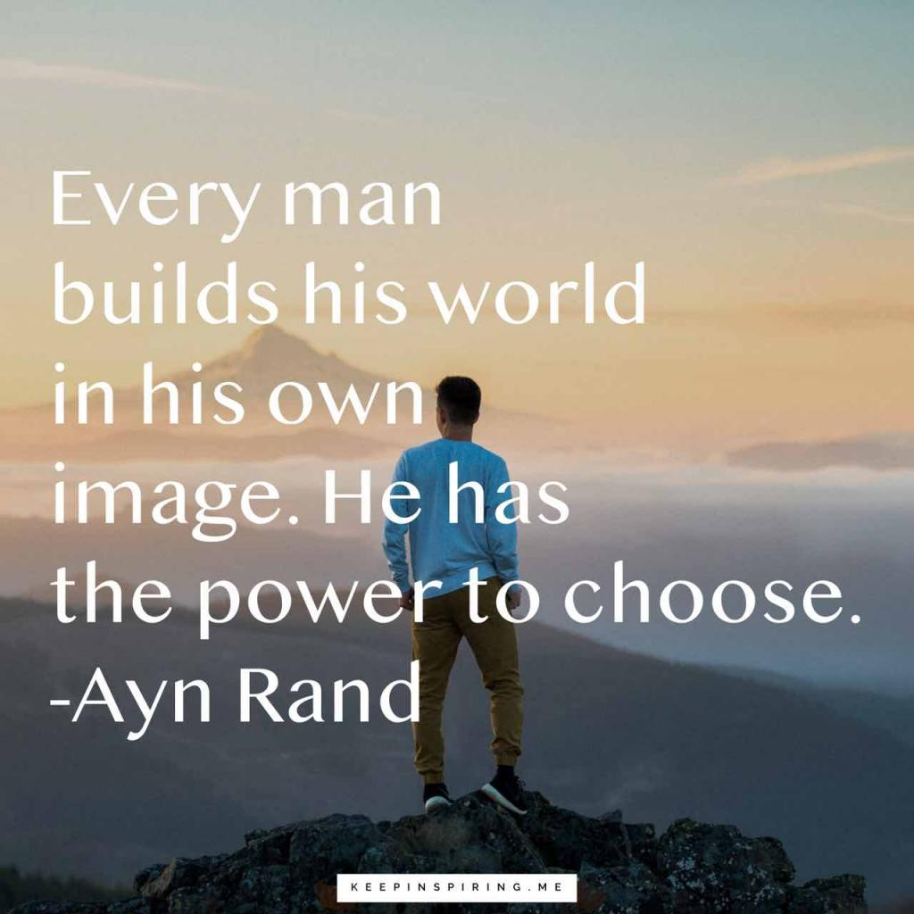 """Every man builds his world in his own image. He has the power to choose"""