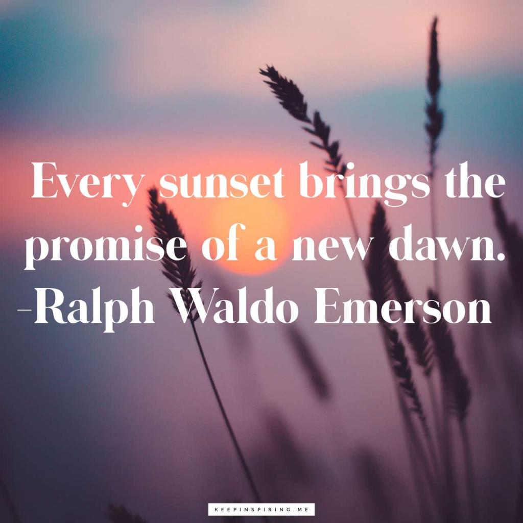 "Ralph Waldo Emerson quote ""Every sunset brings the promise of a new dawn"""