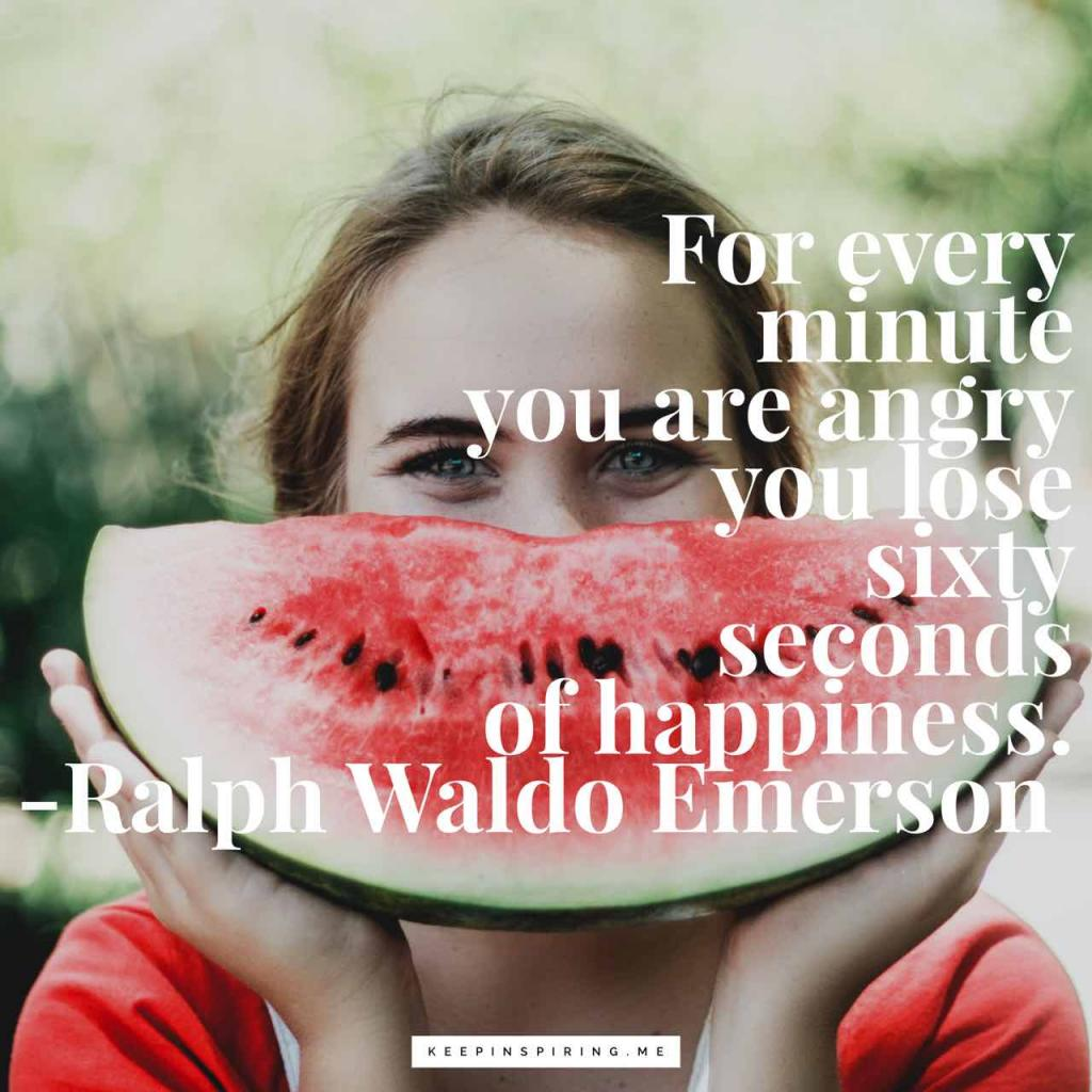 "Ralph Waldo Emerson quote ""For every minute you are angry you lose sixty seconds of happiness"""
