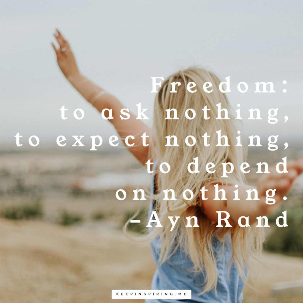 """Freedom: to ask nothing, to expect nothing, to depend on nothing"""