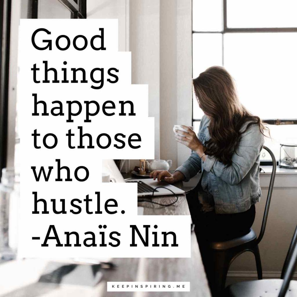 """Anaïs Nin quote """"Good things happen to those who hustle"""""""